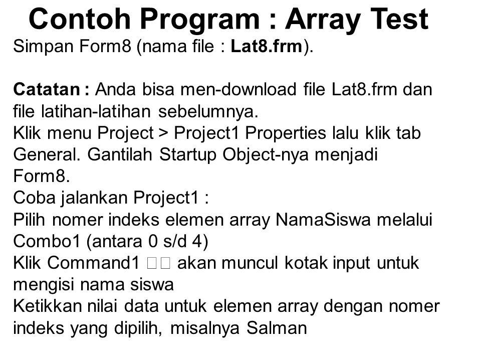 Contoh Program : Array Test Simpan Form8 (nama file : Lat8.frm). Catatan : Anda bisa men-download file Lat8.frm dan file latihan-latihan sebelumnya. K