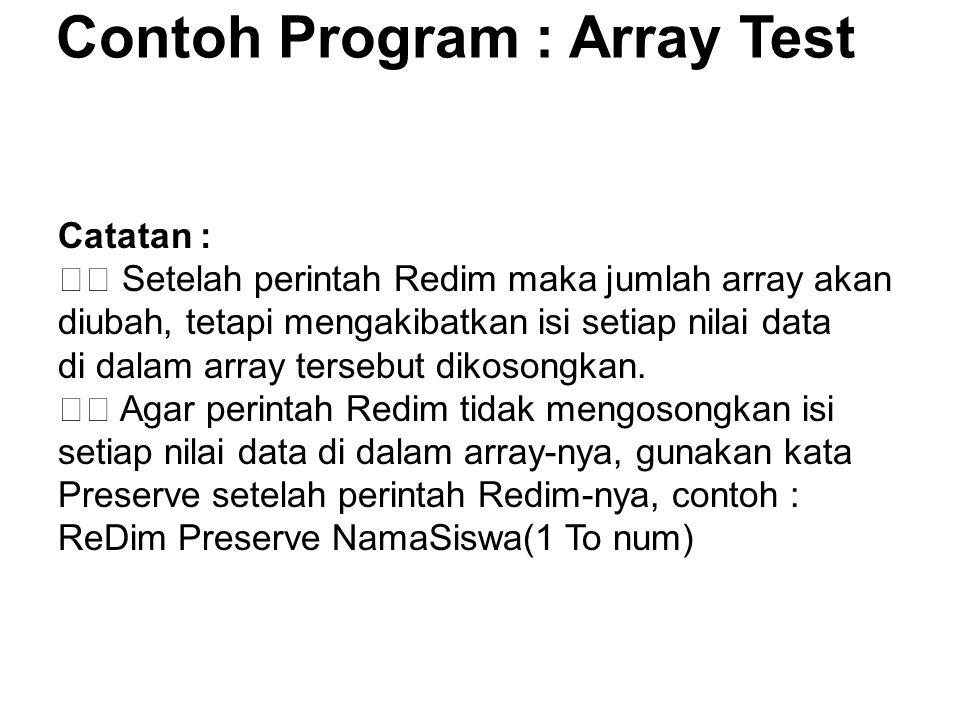 Contoh Program : Array Test Catatan : Setelah perintah Redim maka jumlah array akan diubah, tetapi mengakibatkan isi setiap nilai data di dalam array