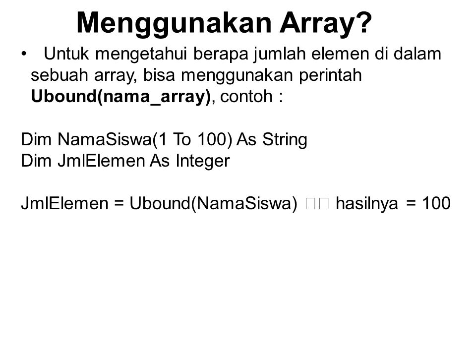 Contoh Program : Array Test Private Sub Command1_Click() Dim no As Integer, i As Integer no = CInt(Combo1.Text) NamaSiswa(no) = InputBox( Tuliskan nama siswa no : & no, Input Nama Siswa ) If NamaSiswa(no) <> Then List1.Clear For i = 0 To 4 List1.AddItem NamaSiswa( & I & )= & NamaSiswa(i) Next i End If End Sub