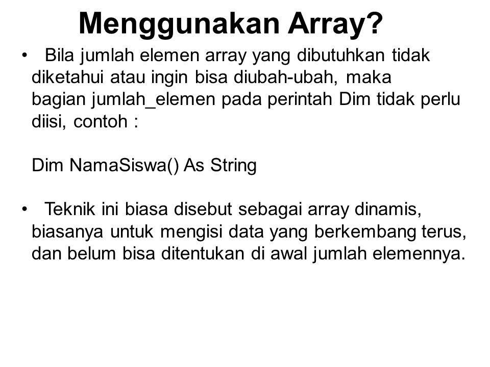 Menggunakan Array? Bila jumlah elemen array yang dibutuhkan tidak diketahui atau ingin bisa diubah-ubah, maka bagian jumlah_elemen pada perintah Dim t