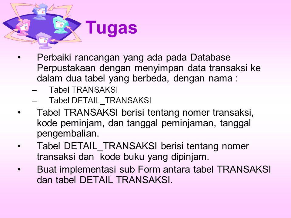 Tugas Perbaiki rancangan yang ada pada Database Perpustakaan dengan menyimpan data transaksi ke dalam dua tabel yang berbeda, dengan nama : –Tabel TRA