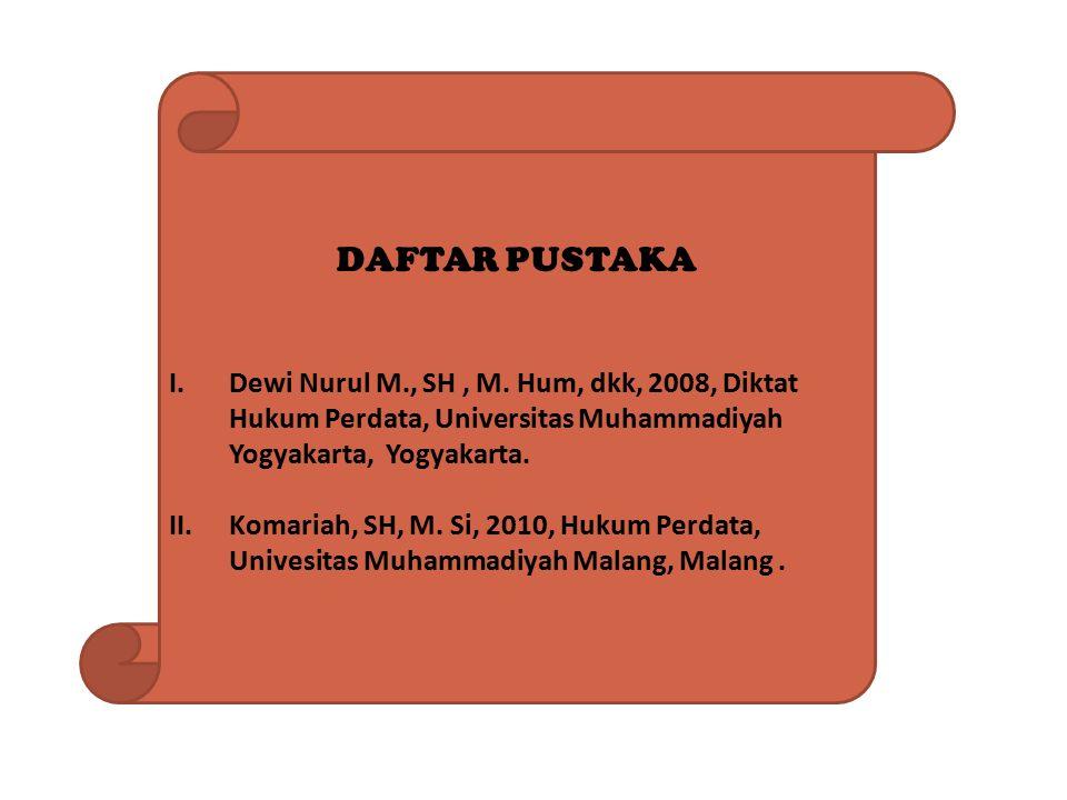 DAFTAR PUSTAKA I.Dewi Nurul M., SH, M. Hum, dkk, 2008, Diktat Hukum Perdata, Universitas Muhammadiyah Yogyakarta, Yogyakarta. II.Komariah, SH, M. Si,