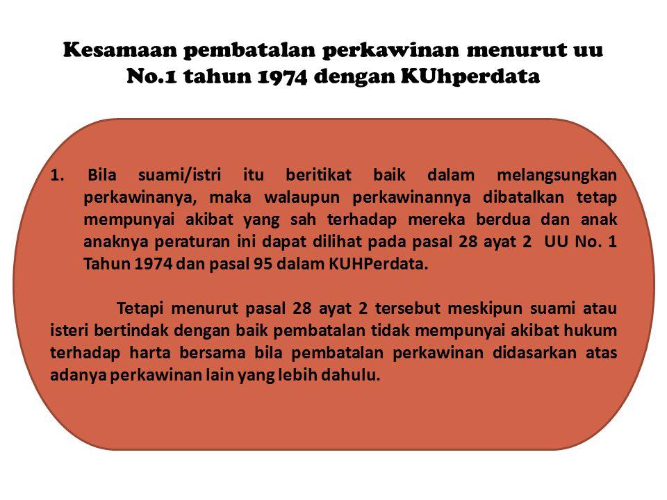Kesamaan pembatalan perkawinan menurut uu No.1 tahun 1974 dengan KUhperdata 1. Bila suami/istri itu beritikat baik dalam melangsungkan perkawinanya, m