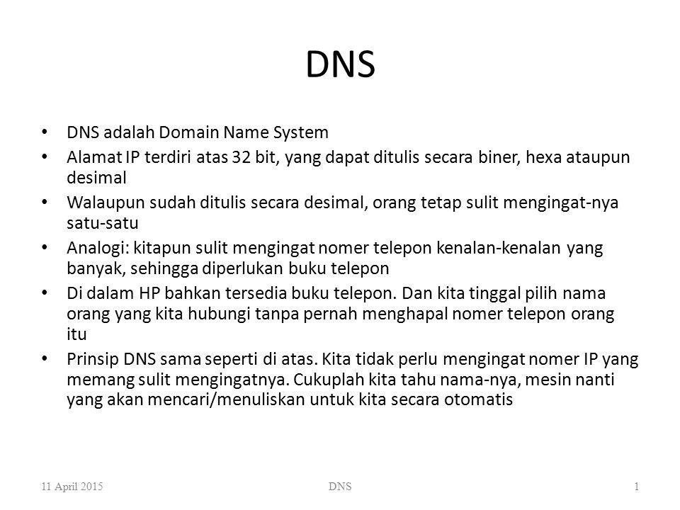 DNS DNS adalah Domain Name System Alamat IP terdiri atas 32 bit, yang dapat ditulis secara biner, hexa ataupun desimal Walaupun sudah ditulis secara d
