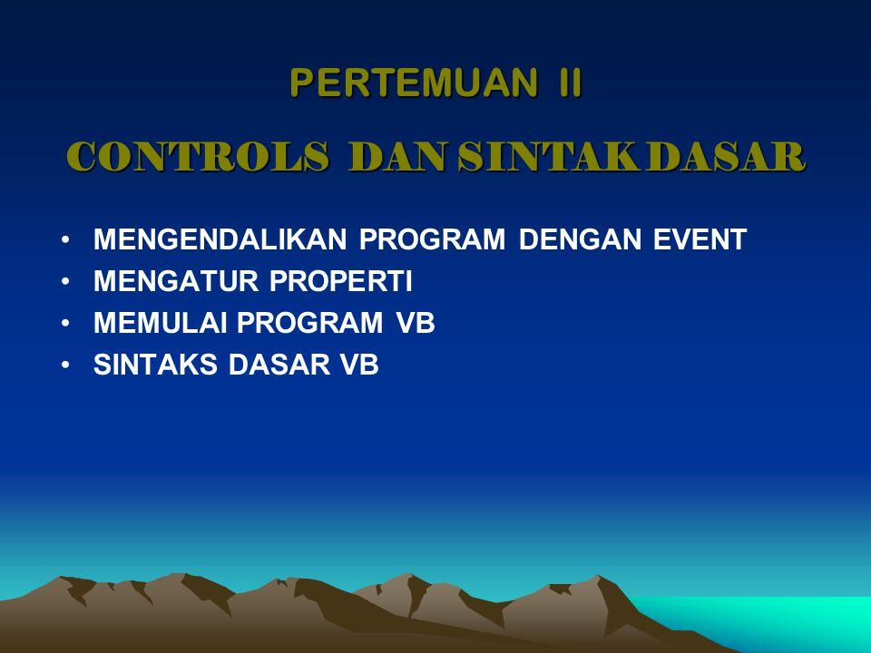 MEMULAI PROGRAM (1) Dengan cara membuat sebuah proyek, menambahkan form ke dalam proyek, mendesain objek kontrol pada form, menulis code program dan meng-eksekusi / me-run program.
