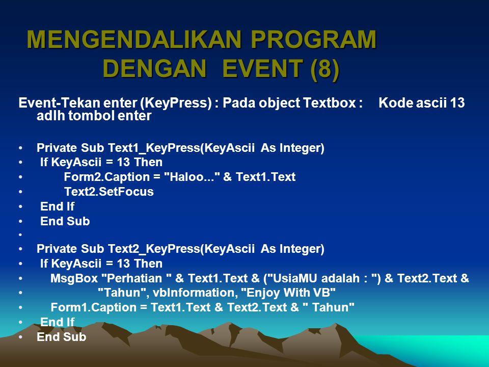 Private Sub Command1_Click() End End Sub Private Sub Command2_Click() Text1.Text = Text2.Text = Text1.SetFocus Form2.BackColor = vbBlue Form2.Caption = COBA LAGI ! End Sub MENGENDALIKAN PROGRAM DENGAN EVENT (9)