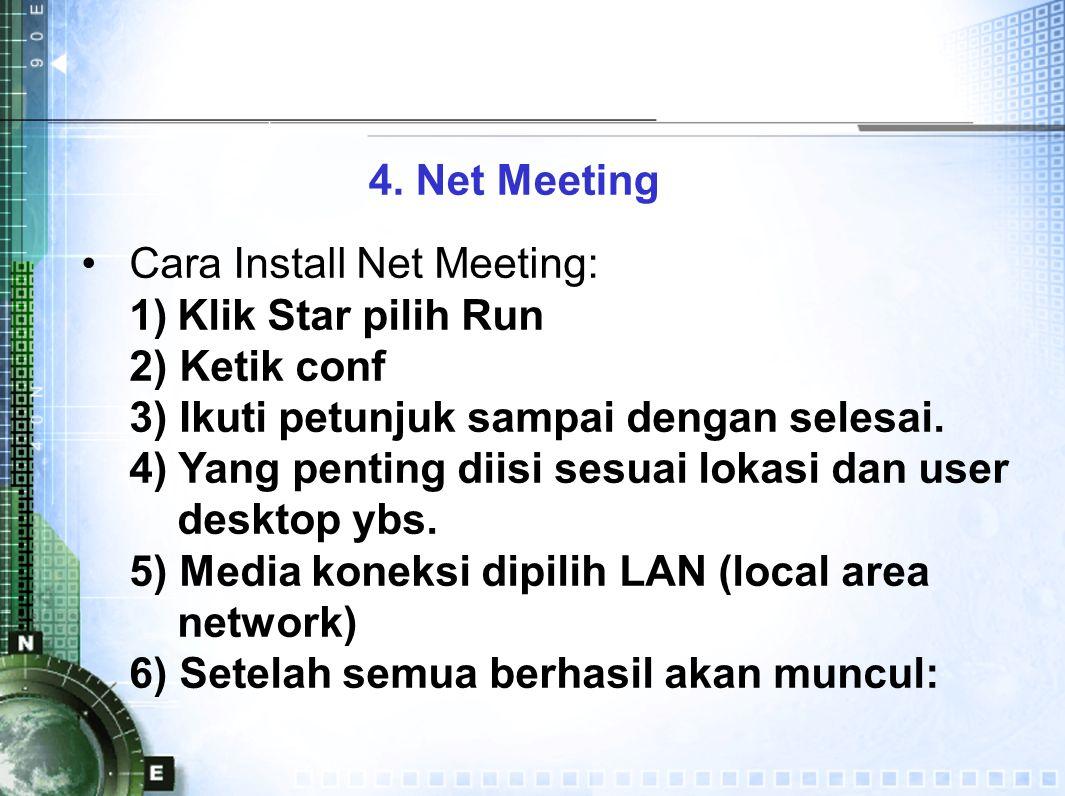 4. Net Meeting Cara Install Net Meeting: 1)Klik Star pilih Run 2) Ketik conf 3) Ikuti petunjuk sampai dengan selesai. 4) Yang penting diisi sesuai lok