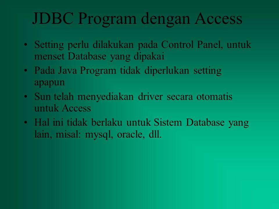 JDBC Program dengan Access Setting perlu dilakukan pada Control Panel, untuk menset Database yang dipakai Pada Java Program tidak diperlukan setting a