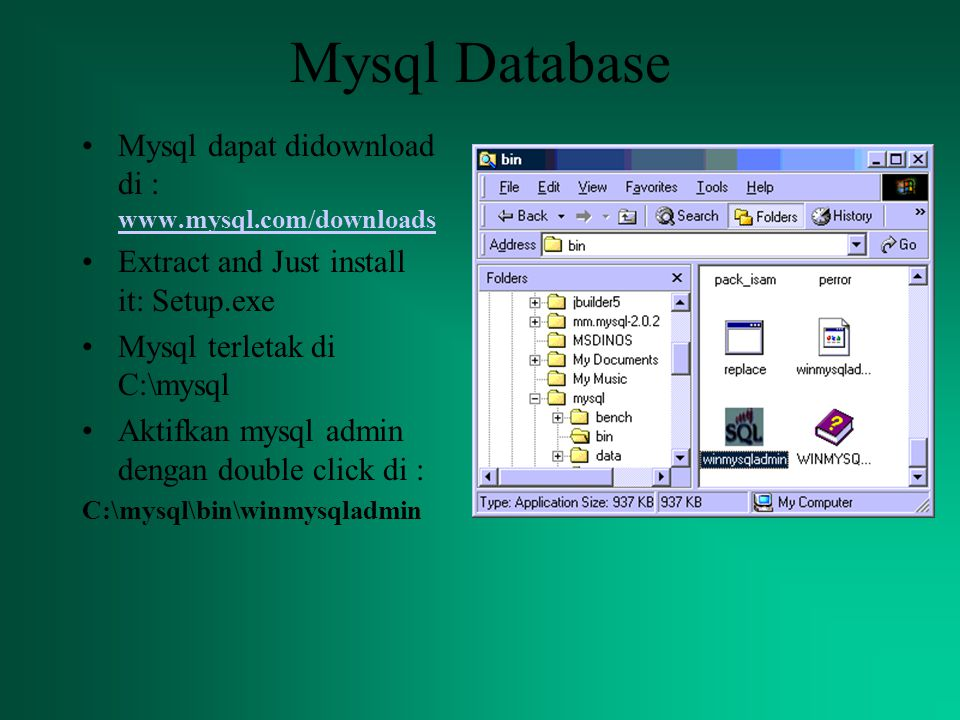 Mysql Database Mysql dapat didownload di : www.mysql.com/downloads www.mysql.com/downloads Extract and Just install it: Setup.exe Mysql terletak di C: