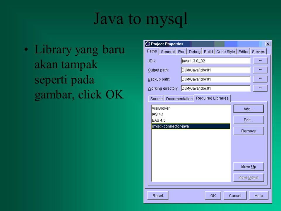 Java to mysql Library yang baru akan tampak seperti pada gambar, click OK