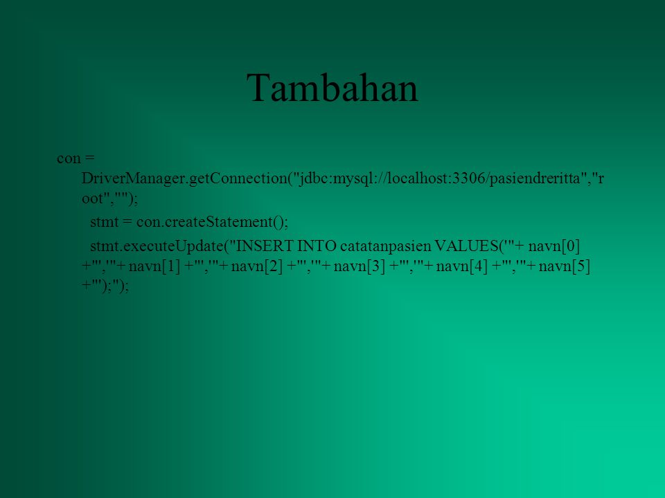 Tambahan con = DriverManager.getConnection(