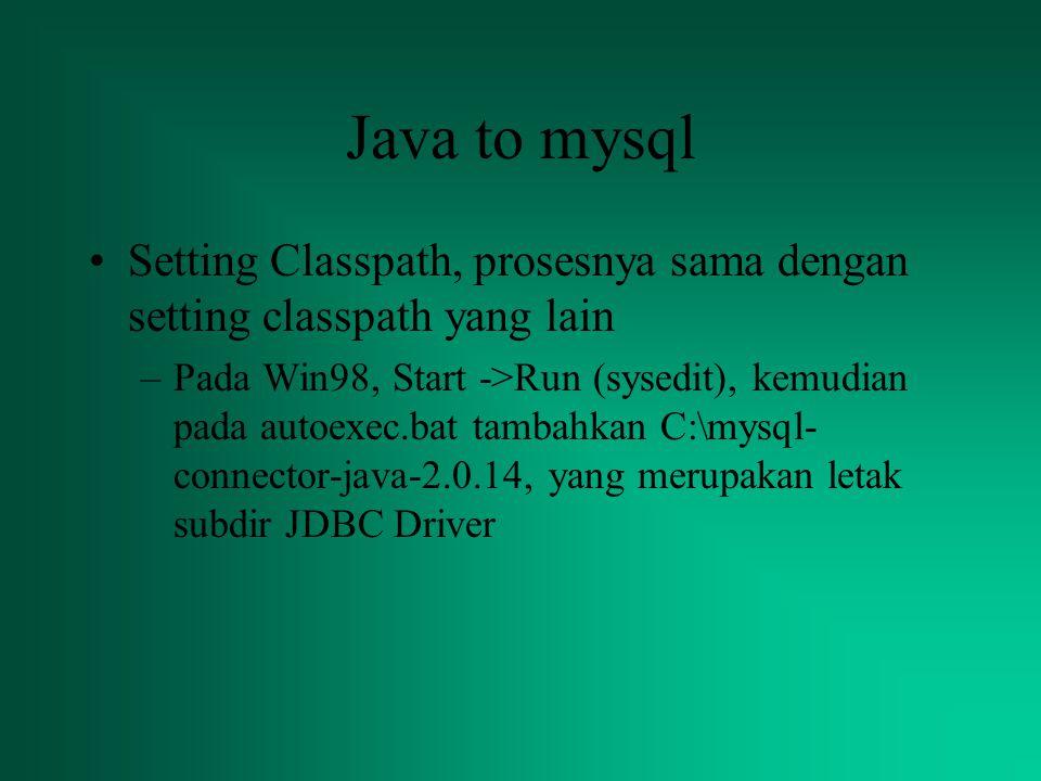 Java to mysql Setting Classpath, prosesnya sama dengan setting classpath yang lain –Pada Win98, Start ->Run (sysedit), kemudian pada autoexec.bat tamb
