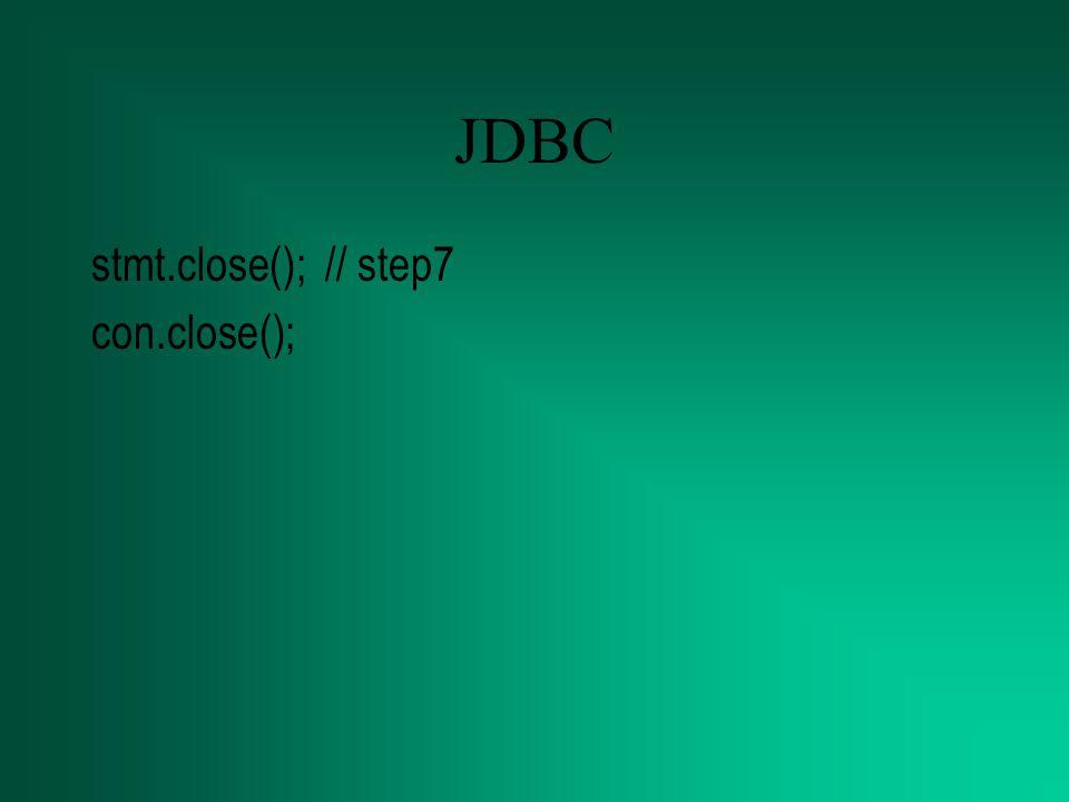 JDBC stmt.close(); // step7 con.close();