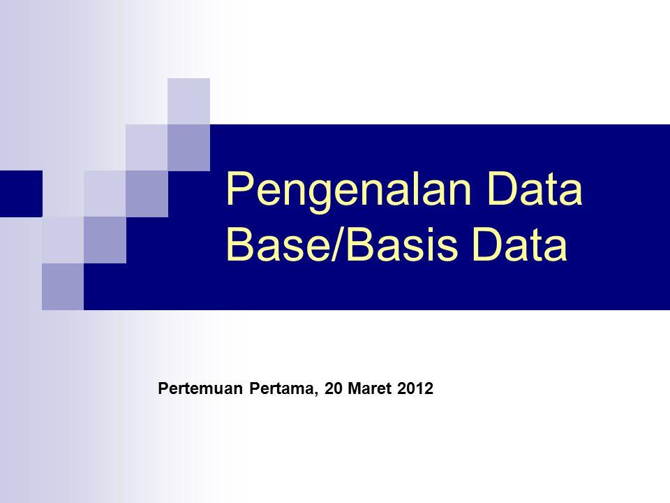 Pengenalan Data Base/Basis Data Pertemuan Pertama, 20 Maret 2012