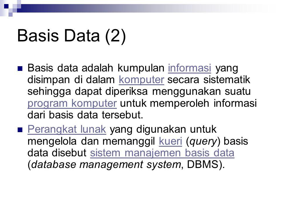 Basis Data (2) Basis data adalah kumpulan informasi yang disimpan di dalam komputer secara sistematik sehingga dapat diperiksa menggunakan suatu progr