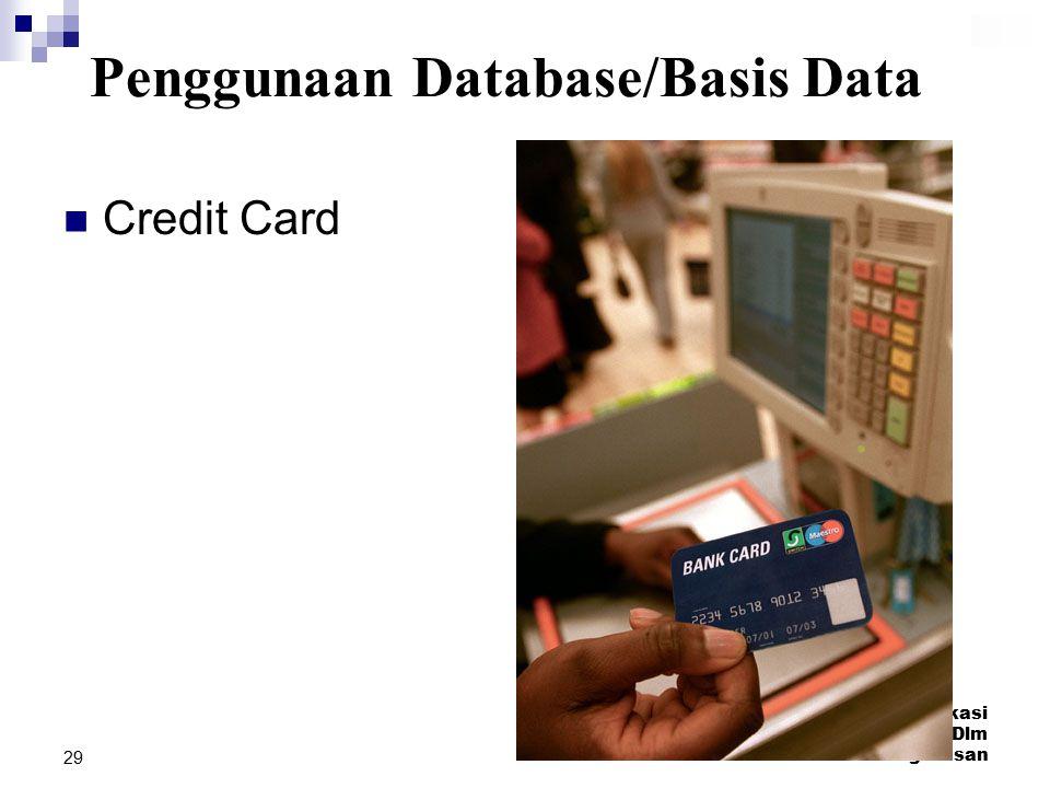 TID1103/Aplikasi Komputer Dlm Pengurusan 29 Credit Card Penggunaan Database/Basis Data