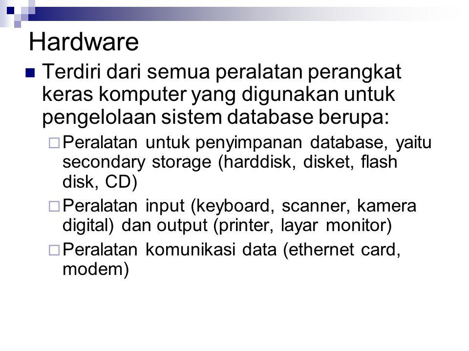 Hardware Terdiri dari semua peralatan perangkat keras komputer yang digunakan untuk pengelolaan sistem database berupa:  Peralatan untuk penyimpanan