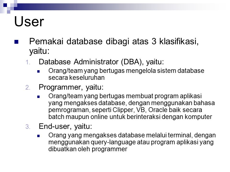 User Pemakai database dibagi atas 3 klasifikasi, yaitu: 1. Database Administrator (DBA), yaitu: Orang/team yang bertugas mengelola sistem database sec