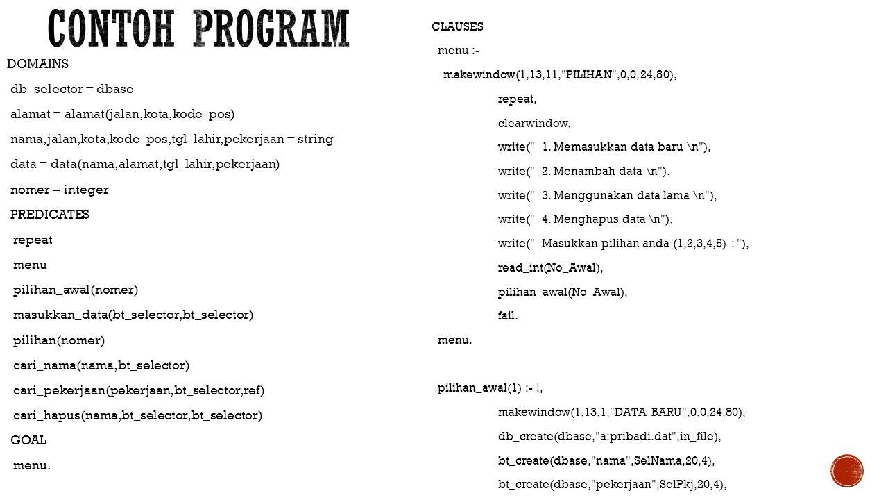 DOMAINS db_selector = dbase alamat = alamat(jalan,kota,kode_pos) nama,jalan,kota,kode_pos,tgl_lahir,pekerjaan = string data = data(nama,alamat,tgl_lah