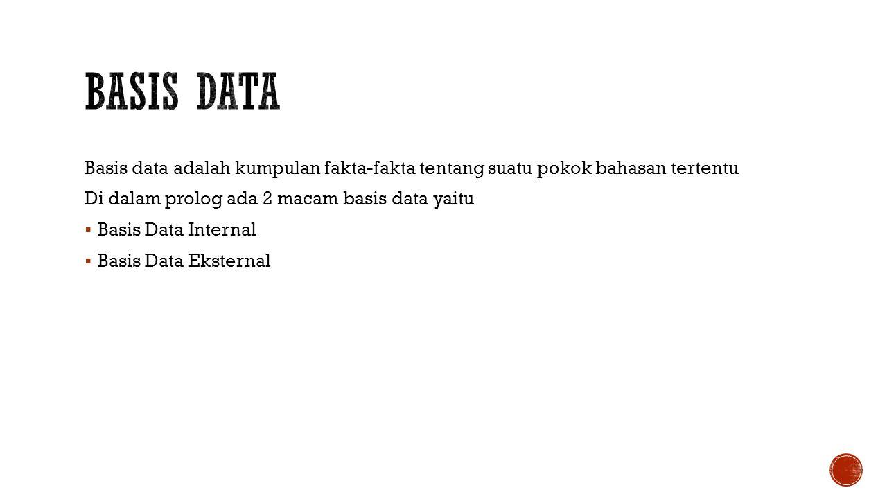 Basis data adalah kumpulan fakta-fakta tentang suatu pokok bahasan tertentu Di dalam prolog ada 2 macam basis data yaitu  Basis Data Internal  Basis