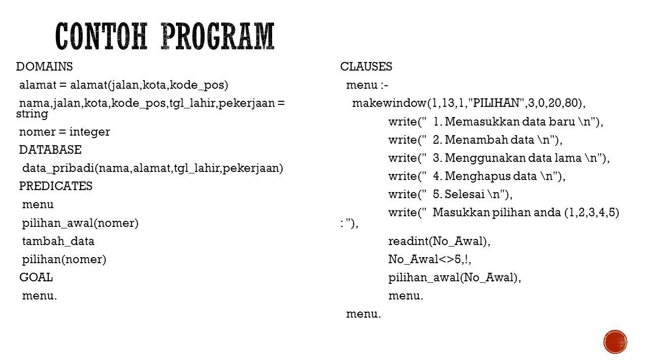 pilihan_awal(1) :- makewindow(1,13,1, DATA BARU ,3,0,20,80), clearwindow,nl, write( Nama : ),readln(Nama), Nama <> x ,!, write( \n Jalan : ),readln(Jalan), write( \n Kota : ),readln(Kota), write( \n Kode Pos : ),readln(KodePos), write( \n Tgl lahir : ),readln(TglLahir), write( \n pekerjaan : ),readln(Pekerjaan), assertz(data_pribadi(Nama,alamat,(Jalan,Kota,KodePos),TglLahir,Pekerjaa n)), pilihan_awal(1).