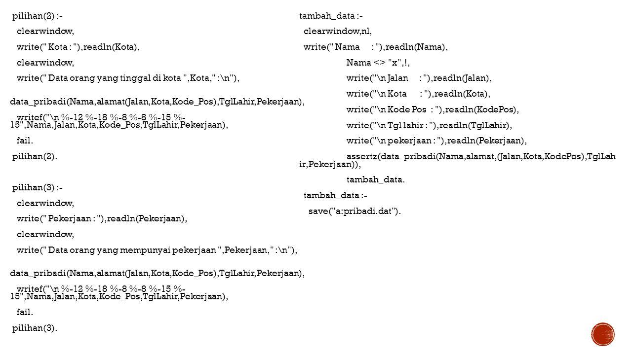 cari_nama(Nama,SelNama) :- key_search(dbase,SelNama,Nama,Ref),!, ref_term(dbase,data,Ref,data(Nama,alamat(Jalan,Kota,Kode_ Pos),TglLahir,Pekerjaan)), writef( \n %-12 %-18 %-8 %-6 %-17 %- 15 ,Nama,Jalan,Kota,Kode_Pos,TglLahir,Pekerjaan), bt_close(dbase,SelNama), db_close(dbase).