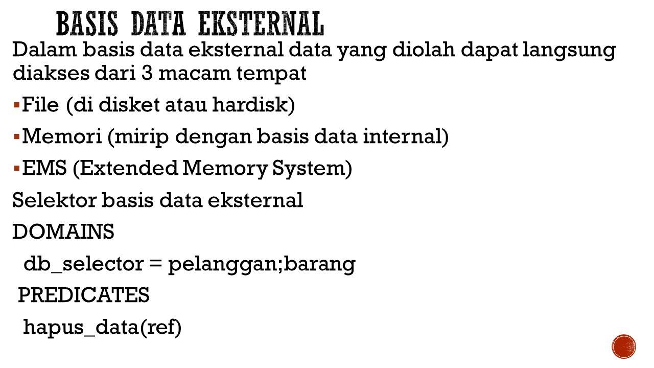 Dalam basis data eksternal data yang diolah dapat langsung diakses dari 3 macam tempat  File (di disket atau hardisk)  Memori (mirip dengan basis da