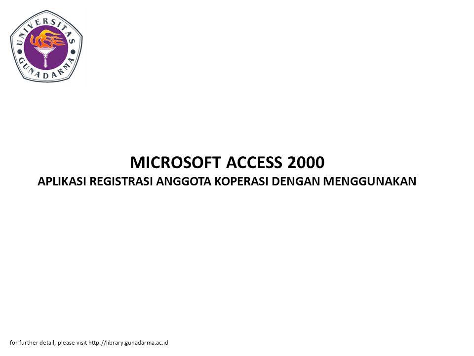 MICROSOFT ACCESS 2000 APLIKASI REGISTRASI ANGGOTA KOPERASI DENGAN MENGGUNAKAN for further detail, please visit http://library.gunadarma.ac.id