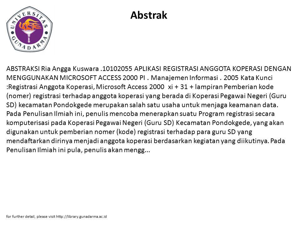 Abstrak ABSTRAKSI Ria Angga Kuswara.10102055 APLIKASI REGISTRASI ANGGOTA KOPERASI DENGAN MENGGUNAKAN MICROSOFT ACCESS 2000 PI. Manajemen Informasi. 20