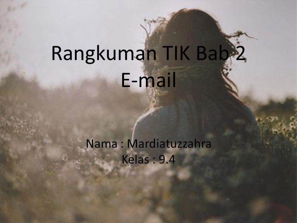 Rangkuman TIK Bab 2 E-mail Nama : Mardiatuzzahra Kelas : 9.4