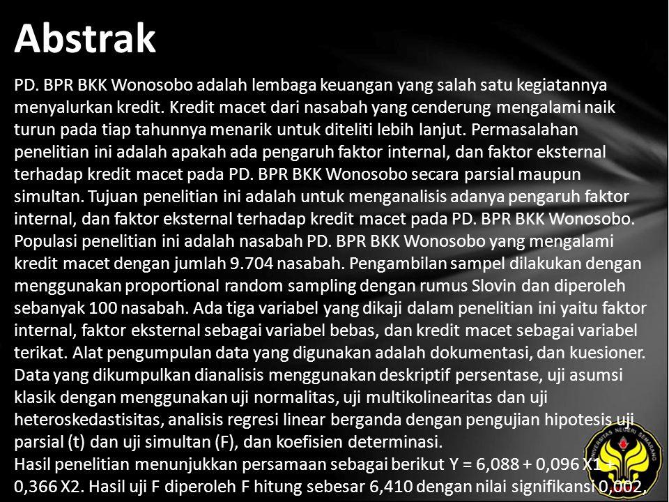 Abstrak PD. BPR BKK Wonosobo adalah lembaga keuangan yang salah satu kegiatannya menyalurkan kredit. Kredit macet dari nasabah yang cenderung mengalam