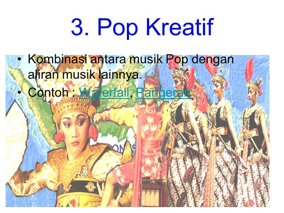3. Pop Kreatif Kombinasi antara musik Pop dengan aliran musik lainnya. Contoh : Waterfall, PangeranWaterfallPangeran
