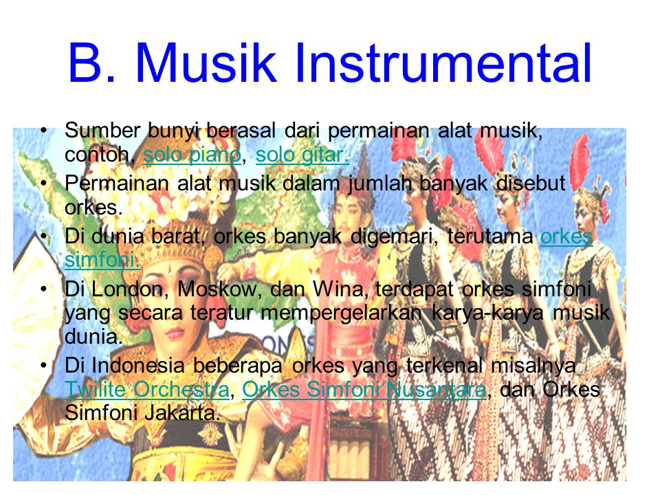 B. Musik Instrumental Sumber bunyi berasal dari permainan alat musik, contoh, solo piano, solo gitar.solo pianosolo gitar. Permainan alat musik dalam