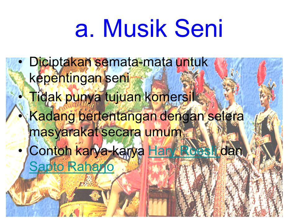 a. Musik Seni Diciptakan semata-mata untuk kepentingan seni Tidak punya tujuan komersil Kadang bertentangan dengan selera masyarakat secara umum Conto