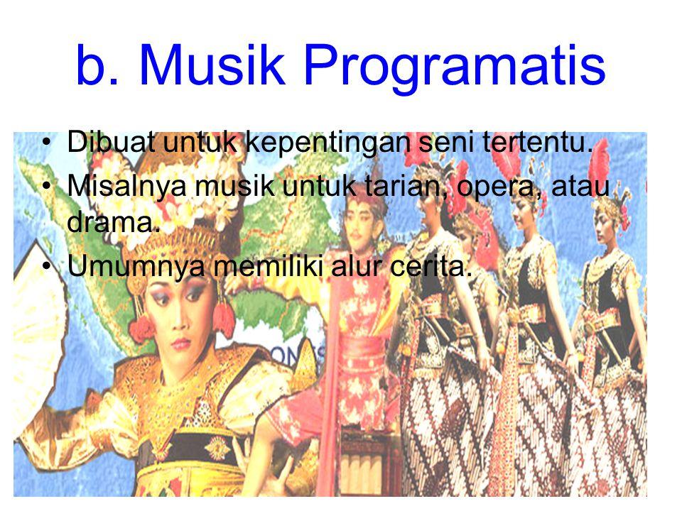 b. Musik Programatis Dibuat untuk kepentingan seni tertentu. Misalnya musik untuk tarian, opera, atau drama. Umumnya memiliki alur cerita.