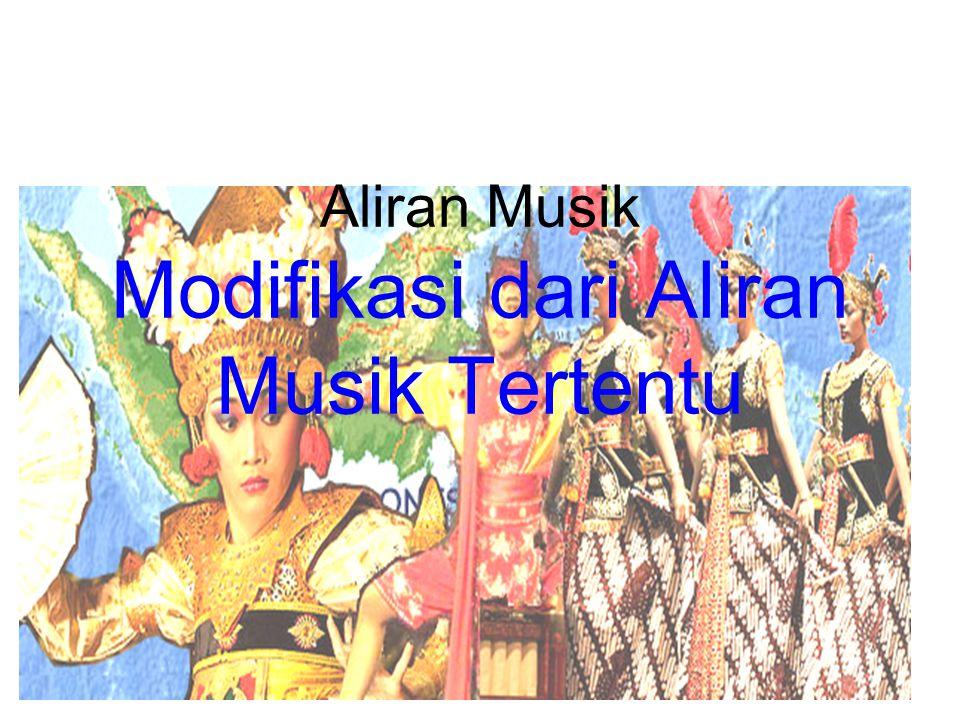 Aliran Musik Modifikasi dari Aliran Musik Tertentu