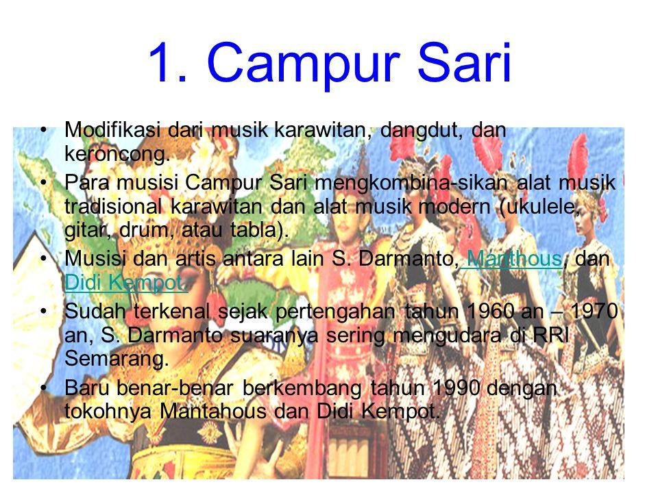1. Campur Sari Modifikasi dari musik karawitan, dangdut, dan keroncong. Para musisi Campur Sari mengkombina-sikan alat musik tradisional karawitan dan