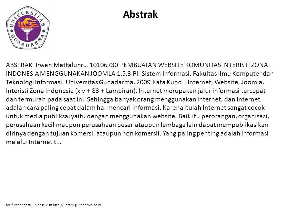 Abstrak ABSTRAK Irwan Mattalunru. 10106730 PEMBUATAN WEBSITE KOMUNITAS INTERISTI ZONA INDONESIA MENGGUNAKAN JOOMLA 1.5.3 PI. Sistem Informasi. Fakulta