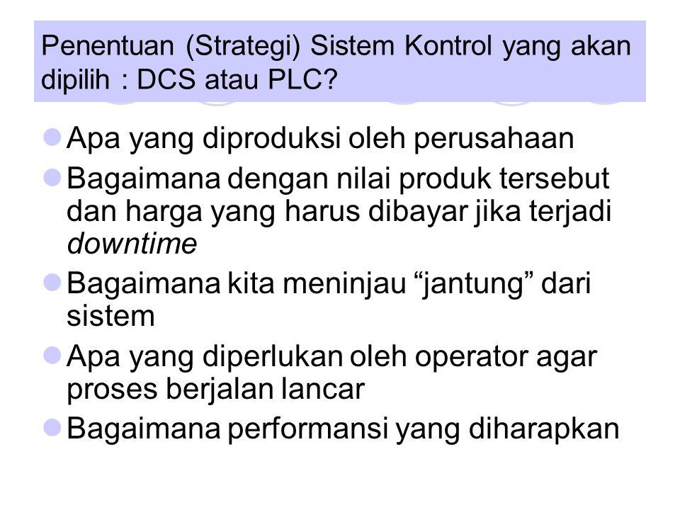Penentuan (Strategi) Sistem Kontrol yang akan dipilih : DCS atau PLC.