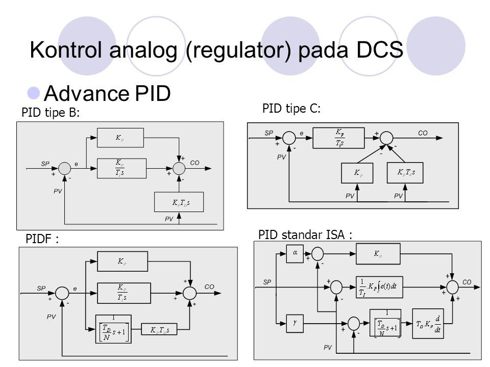 Kontrol analog (regulator) pada DCS Advance PID PID tipe B: PID tipe C: PIDF : PID standar ISA :