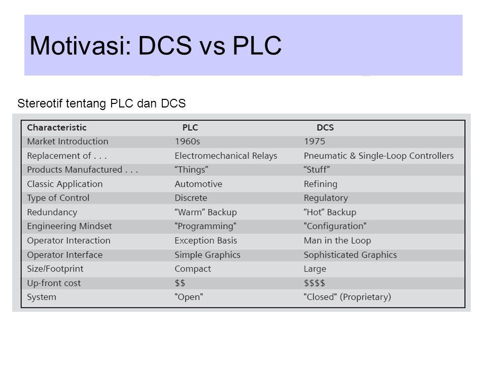 Isu-isu penting lain terkait DCS vs PLC Marketing: Vendor PLC: PLC with DCS capability Vendor DCS: DCS Controllers at PLC Prices Teknis: PLC: do it your selves DCS: One-Stop Shop