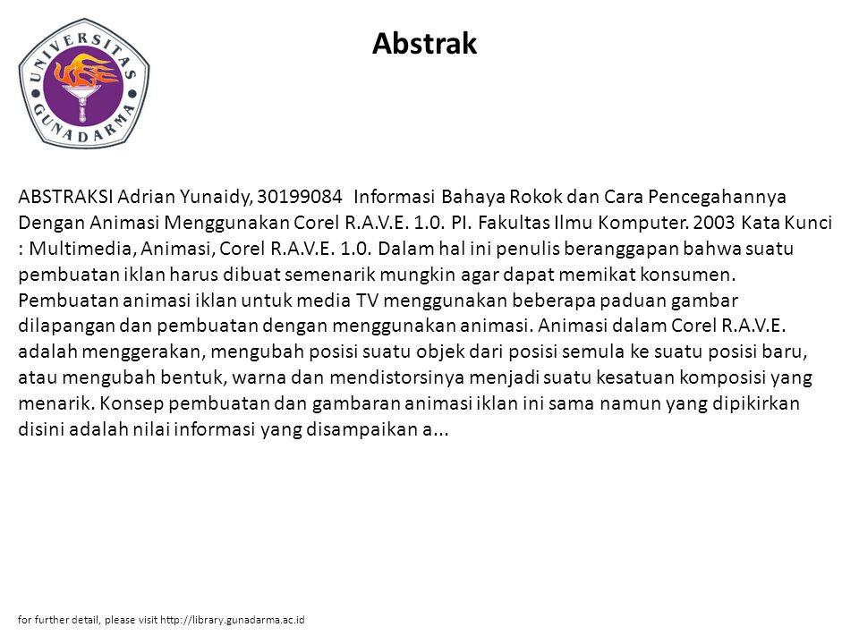 Abstrak ABSTRAKSI Adrian Yunaidy, 30199084 Informasi Bahaya Rokok dan Cara Pencegahannya Dengan Animasi Menggunakan Corel R.A.V.E. 1.0. PI. Fakultas I