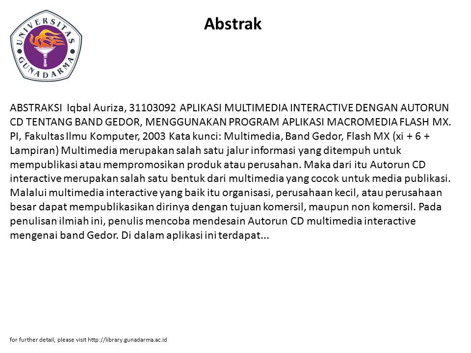 Abstrak ABSTRAKSI Iqbal Auriza, 31103092 APLIKASI MULTIMEDIA INTERACTIVE DENGAN AUTORUN CD TENTANG BAND GEDOR, MENGGUNAKAN PROGRAM APLIKASI MACROMEDIA FLASH MX.