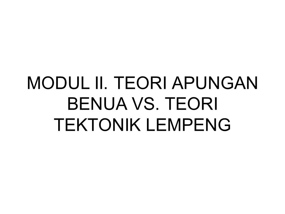 MODUL II. TEORI APUNGAN BENUA VS. TEORI TEKTONIK LEMPENG