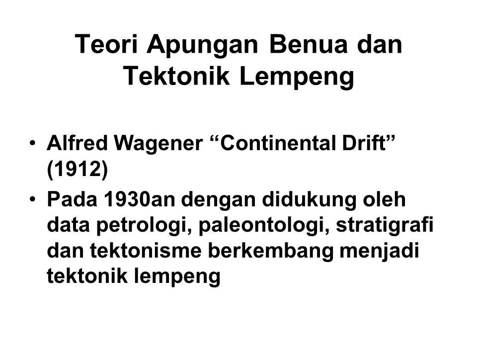 "Teori Apungan Benua dan Tektonik Lempeng Alfred Wagener ""Continental Drift"" (1912) Pada 1930an dengan didukung oleh data petrologi, paleontologi, stra"
