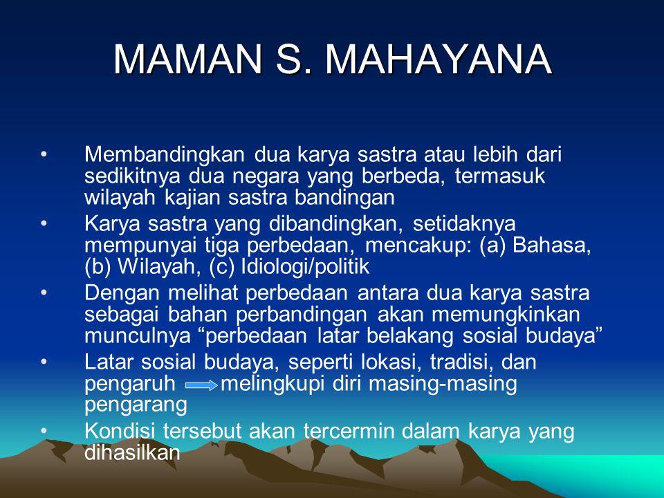 MAMAN S. MAHAYANA Membandingkan dua karya sastra atau lebih dari sedikitnya dua negara yang berbeda, termasuk wilayah kajian sastra bandingan Karya sa