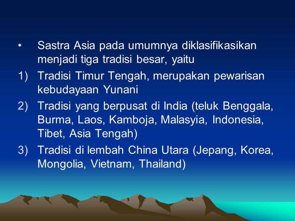 Sastra Asia pada umumnya diklasifikasikan menjadi tiga tradisi besar, yaitu 1)Tradisi Timur Tengah, merupakan pewarisan kebudayaan Yunani 2)Tradisi yang berpusat di India (teluk Benggala, Burma, Laos, Kamboja, Malasyia, Indonesia, Tibet, Asia Tengah) 3)Tradisi di lembah China Utara (Jepang, Korea, Mongolia, Vietnam, Thailand)