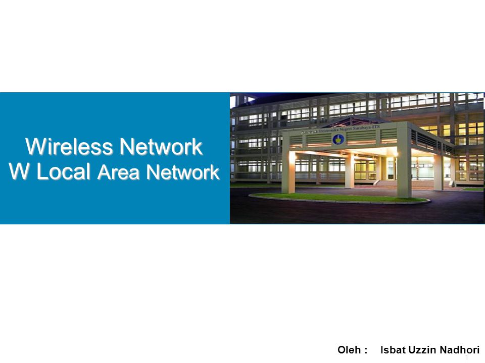 1 Wireless Network W Local Area Network Oleh : Isbat Uzzin Nadhori