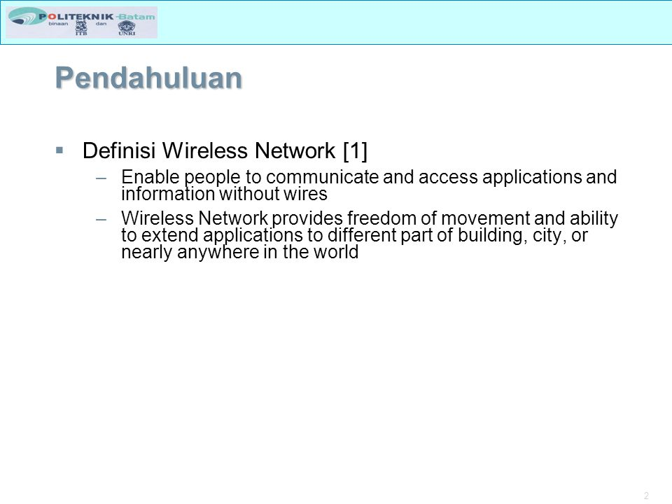 2 Pendahuluan  Definisi Wireless Network [1] –Enable people to communicate and access applications and information without wires –Wireless Network pr