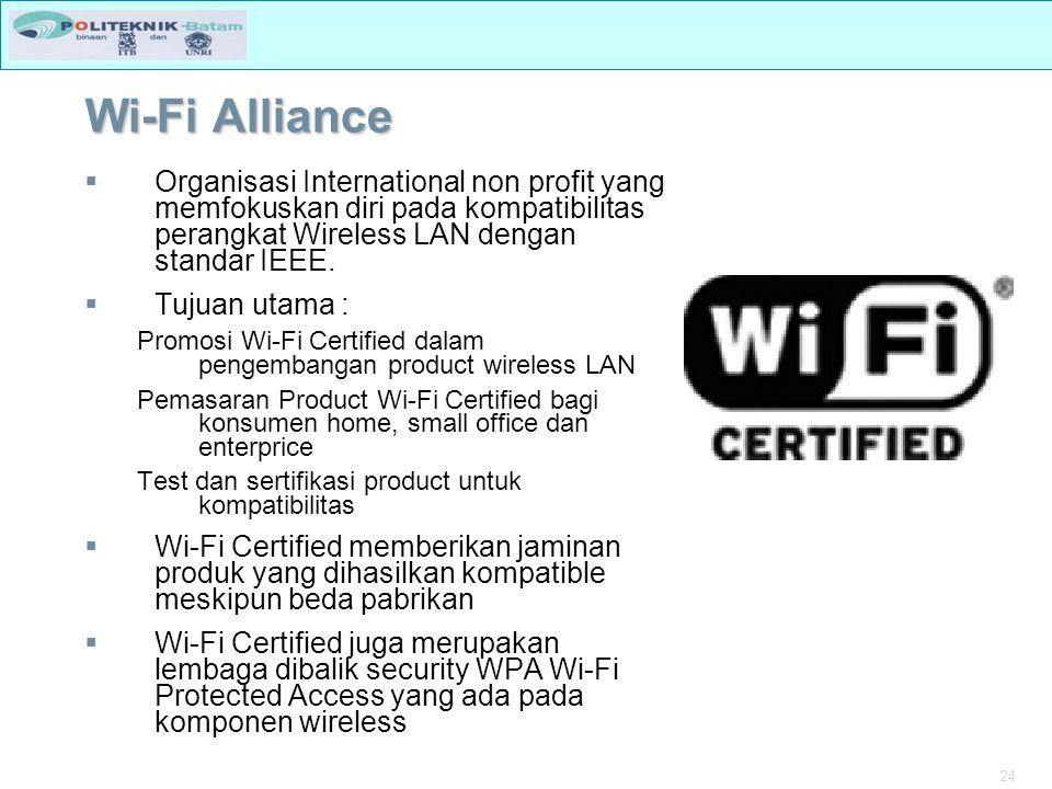 24 Wi-Fi Alliance  Organisasi International non profit yang memfokuskan diri pada kompatibilitas perangkat Wireless LAN dengan standar IEEE.